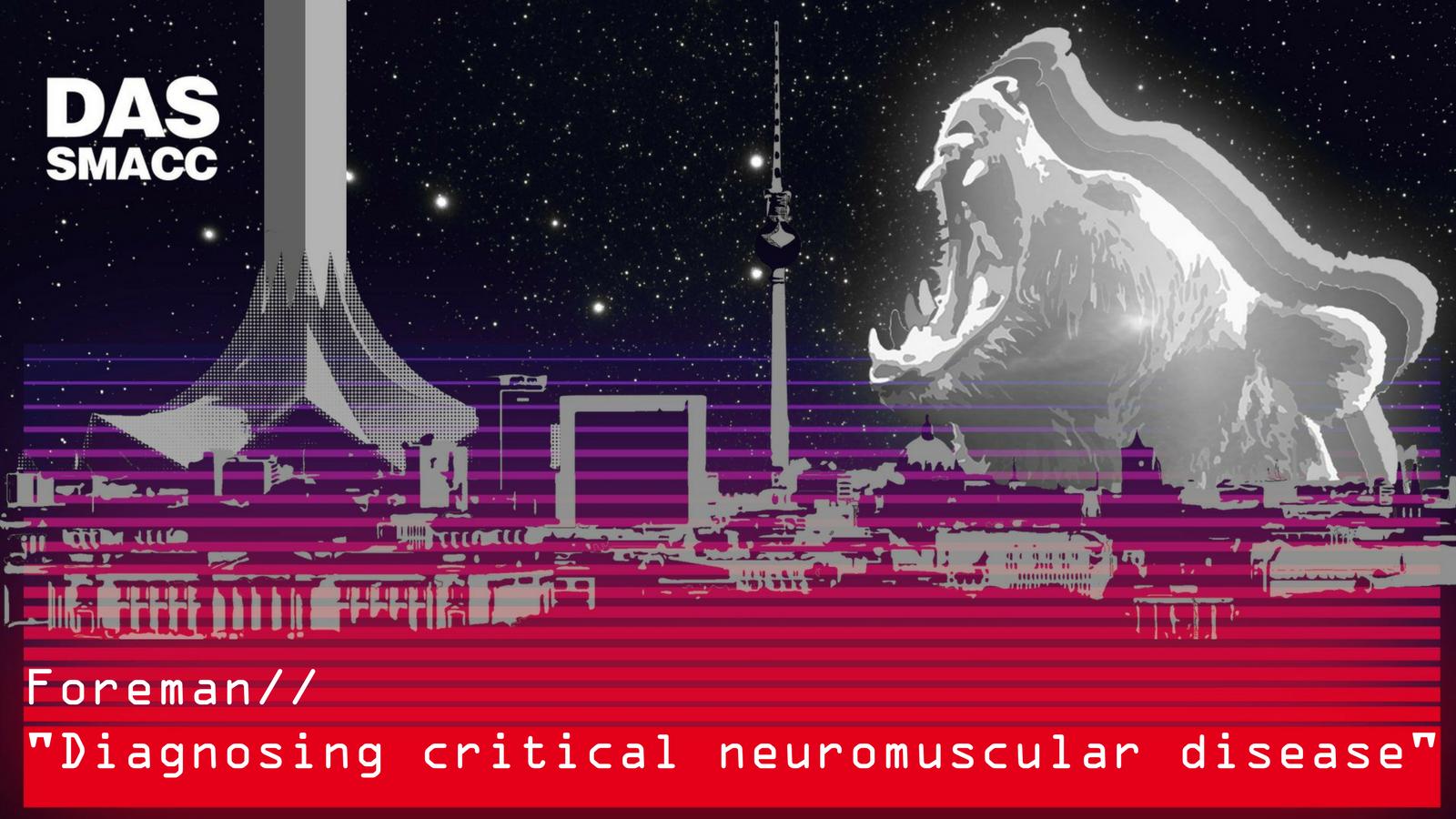 Diagnosing neuromuscular disease in Neuro Critical Care